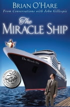 The Miracle Ship. (Conversations with John Gillespie) by Brian O'Hare