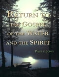 9788928220021 - Paul C. Jong: Return to the Gospel of the Water and the Spirit - 도 서