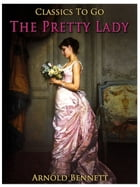 The Pretty Lady by Arnold Bennett