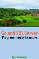 Go and SQL Server Programming By Example by Agus Kurniawan