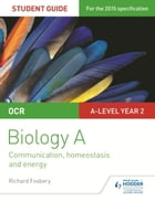 OCR Biology A Student Guide 3: Communication, homeostasis and energy by Richard Fosbery