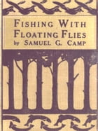 Fishing with Floating Flies by Samuel G. Camp