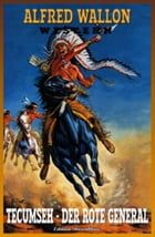Tecumseh - Der Rote General by Alfred Wallon