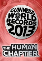 Guinness World Records 2013 Chapter: The Human Chapter by Guinness World Records