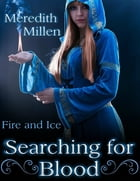 Searching for Blood: Fire and Ice by Meredith Millen