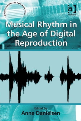 Book Musical Rhythm in the Age of Digital Reproduction by Ms Anne Danielsen