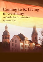 Coming to and Living in Germany by Heike Wolf