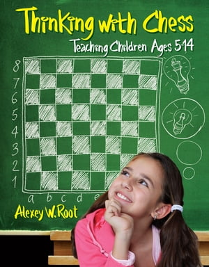 Thinking with Chess: Teaching Children Ages 5-14 by Alexey W. Root