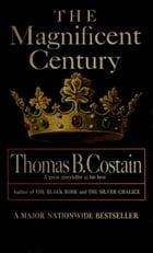 The Magnificent Century: The Pageant of England, Vol. 2 by Thomas B. Costain