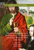 Queenship, Gender, and Reputation in the Medieval and Early Modern West, 1060-1600 by Zita Eva Rohr