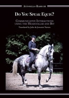 Do You Speak Equis?: Communicative Interactions Using the Headcollar and Bit by Antonello Radicchi