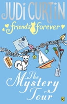 Friends Forever: The Mystery Tour by Judi Curtin