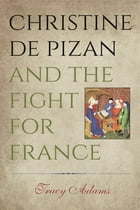 Christine de Pizan and the Fight for France by Tracy Adams