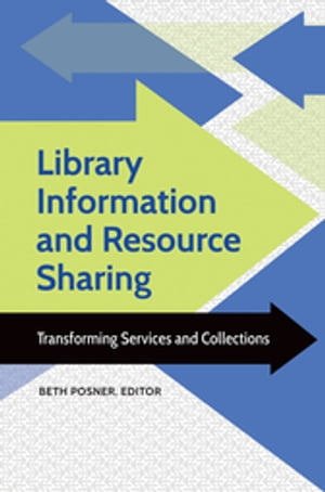 Library Information and Resource Sharing: Transforming Services and Collections