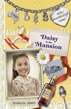 Daisy in the Mansion: Our Australian Girl Book 3 by Michelle Hamer