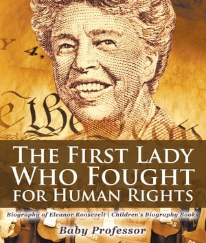 The First Lady Who Fought for Human Rights - Biography of Eleanor Roosevelt   Children's Biography Books by Baby Professor