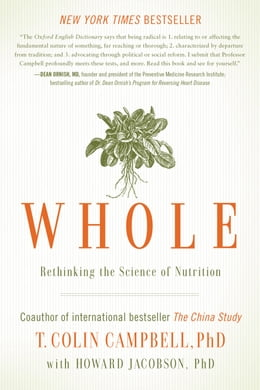 Book Whole: Rethinking the Science of Nutrition by T. Colin Campbell