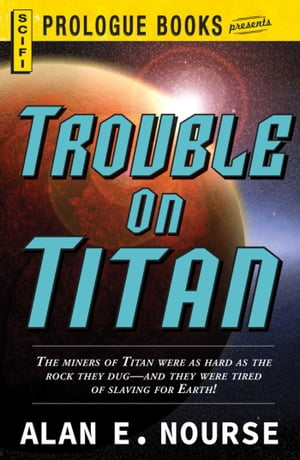 Trouble on Titan by Alan E Nourse