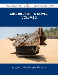 Miss Hildreth- A Novel, Volume 2 - The Original Classic Edition