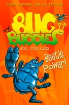 Beetle Power! (Bug Buddies, Book 5) by Joe Miller