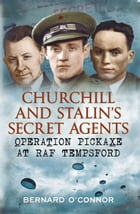 Churchill and Stalin's Secret Agents: Operation Pickaxe at RAF Tempsford by Bernard O'Connor