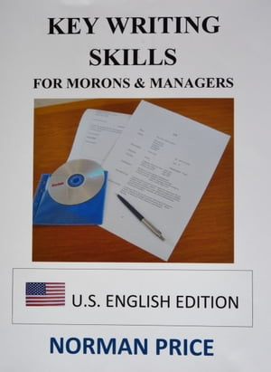 Key Writing Skills for Morons & Managers (U.S. English Edition)