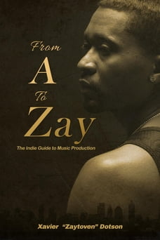From A to Zay: The Indie Guide to Music Production