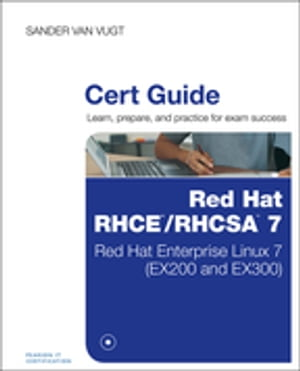 Red Hat RHCSA/RHCE 7 Cert Guide Red Hat Enterprise Linux 7 (EX200 and EX300)