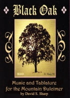 Black Oak: Music and Tablature for the Mountain Dulcimer by David S. Sharp