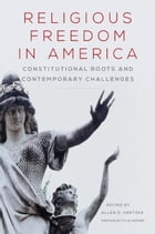 Religious Freedom in America: Constitutional Roots and Contemporary Challenges