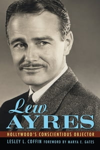 Lew Ayres: Hollywood's Conscientious Objector