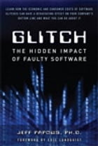 Glitch: The Hidden Impact of Faulty Software by Jeff Papows Ph.D.