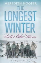 The Longest Winter: Scott's Other Heroes by Meredith Hooper