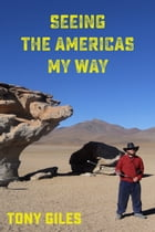 Seeing The Americas My Way: An emotional journey by Tony Giles