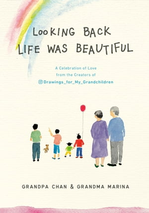 Looking Back Life Was Beautiful: A Celebration of Love from the Creators of Drawings For My Grandchildren