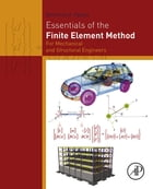 Essentials of the Finite Element Method: For Mechanical and Structural Engineers by Dimitrios G Pavlou