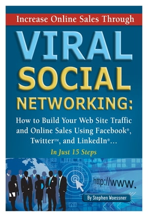 Increase Online Sales Through Viral Social Networking: How to Building Your Web Site Traffic and Online Sales Using Facebook,  Twitter,  and LinkedIn In