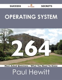 Operating System 264 Success Secrets - 264 Most Asked Questions On Operating System - What You Need…