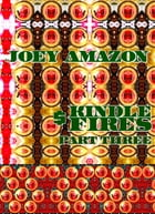 Joey Amazon Kindle Fires. Part 3.: Original Book Number Thirty-Seven. by Joseph Anthony Alizio Jr.
