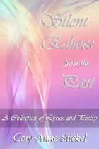 Silent Echoes from the Past: A Collection of Lyrics and Poetry by Cory Anne Stickel
