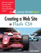 Creating a Web Site with Flash CS4: Visual QuickProject Guide by David Morris