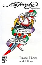 Wear Your Dreams: Träume, T-Shirts und Tattoos by Ed Hardy