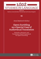 Opera Surtitling as a Special Case of Audiovisual Translation: Towards a Semiotic and Translation Based Framework for Opera Surtitling by Anna Redzioch-Korkuz