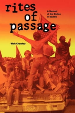 Book Rites of Passage: A Memoir of the Sixties in Seattle by Crowley, Walt