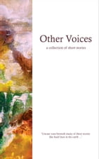 Other Voices: a collection of short stories by Writers from the 2013 Advanced Writers' Group