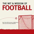 The Wit and Wisdom of Football by Nick Holt