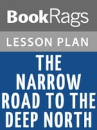 The Narrow Road to the Deep North Lesson Plans by BookRags