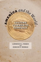 America and the World: Culture, Commerce, Conflict by Lawrence A. Peskin