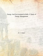 Energy And Environment In India: A Study of Energy Management by K. C. Gupta