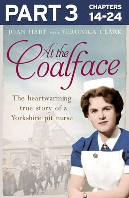 Book At the Coalface: Part 3 of 3: The memoir of a pit nurse by Joan Hart